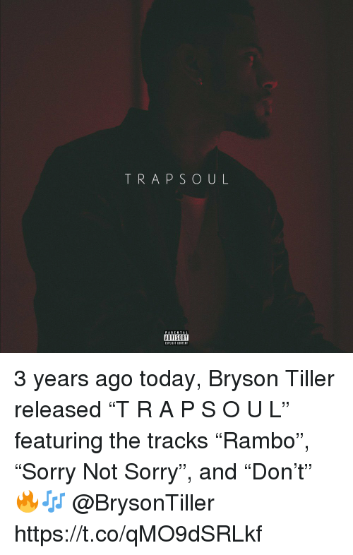 "Bryson Tiller, Sorry, and Today: TRAPSOUL  PABENTAL  ADVISORY  EIPLICIT CONTENT 3 years ago today, Bryson Tiller released ""T R A P S O U L"" featuring the tracks ""Rambo"", ""Sorry Not Sorry"", and ""Don't"" 🔥🎶 @BrysonTiller https://t.co/qMO9dSRLkf"