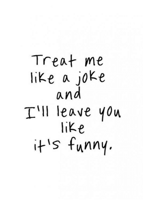 Funny, You, and Like: Treat me  like a jok.e  and  T'll leave you  ike  its funny