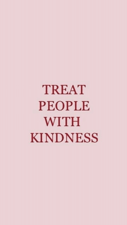 Kindness: TREAT  PEOPLE  WITH  KINDNESS