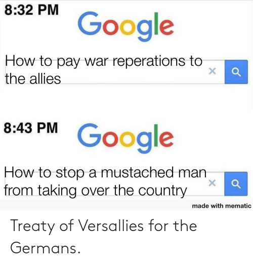 History, For, and Germans: Treaty of Versallies for the Germans.