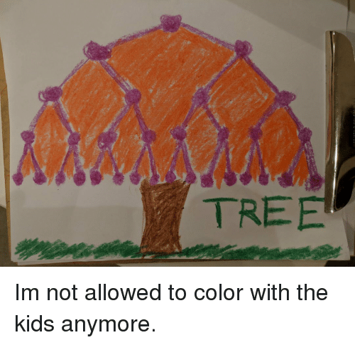 Kids, Tree, and Color: TREE Im not allowed to color with the kids anymore.