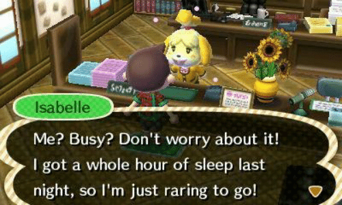tres: tres  Seled  uns  Isabelle  Me? Busy? Don't worry about it!  I got a whole hour of sleep last  night, so I'm just raring to go!