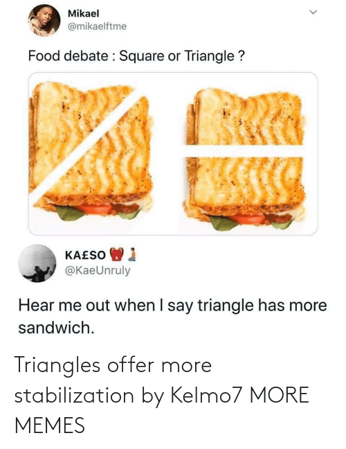 Offer: Triangles offer more stabilization by Kelmo7 MORE MEMES