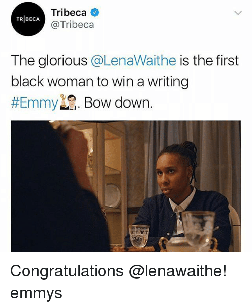 Bow Down: Tribeca  @Tribeca  TRIBECA  The glorious @LenaWaithe is the first  black woman to win a writing  Emmy  . Bow down. Congratulations @lenawaithe! emmys