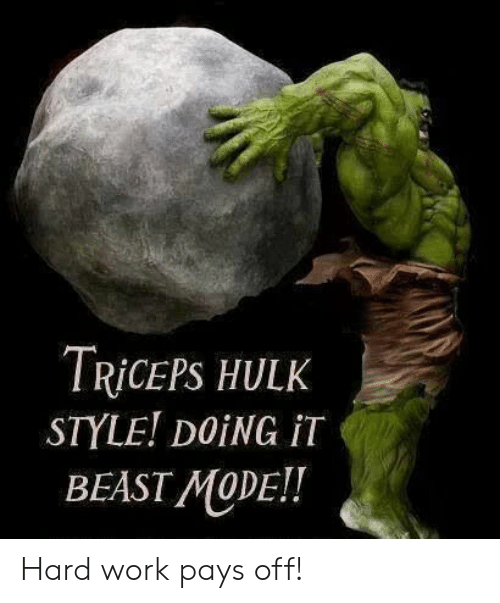 Hulk, Work, and Beast Mode: TRICEPS HULK  STYLE! DOING IT  BEAST MODE!! Hard work pays off!
