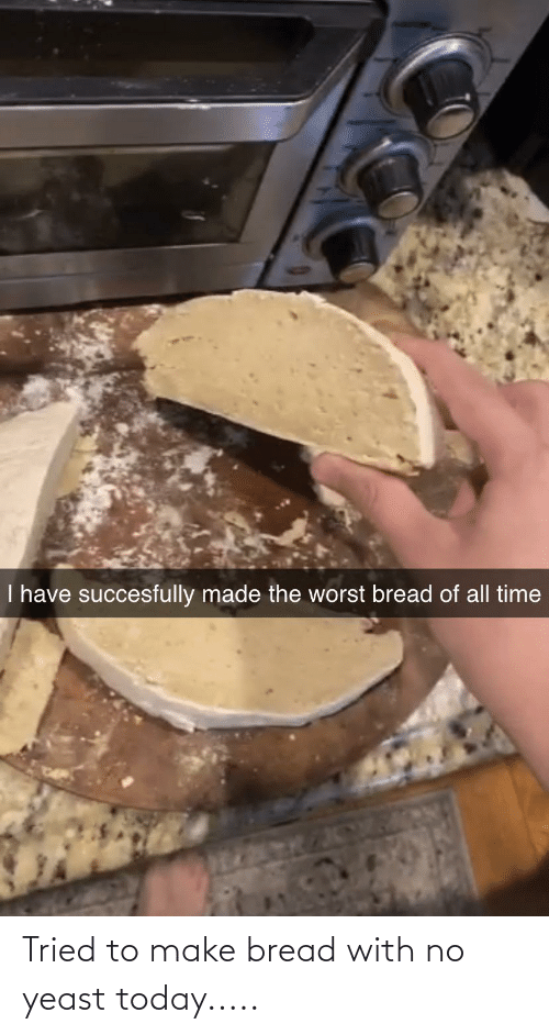 bread: Tried to make bread with no yeast today.....