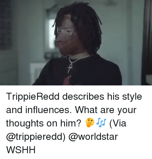 Memes, Worldstar, and Wshh: TrippieRedd describes his style and influences. What are your thoughts on him? 🤔🎶 (Via @trippieredd) @worldstar WSHH