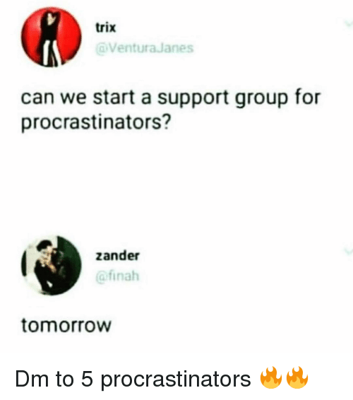 Memes, Tomorrow, and 🤖: trix  oVentura Janes  can we start a support group for  procrastinators?  zander  @finah  tomorrow Dm to 5 procrastinators 🔥🔥