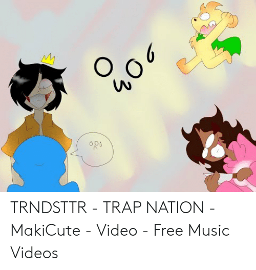 TRNDSTTR - TRAP NATION - MakiCute - Video - Free Music