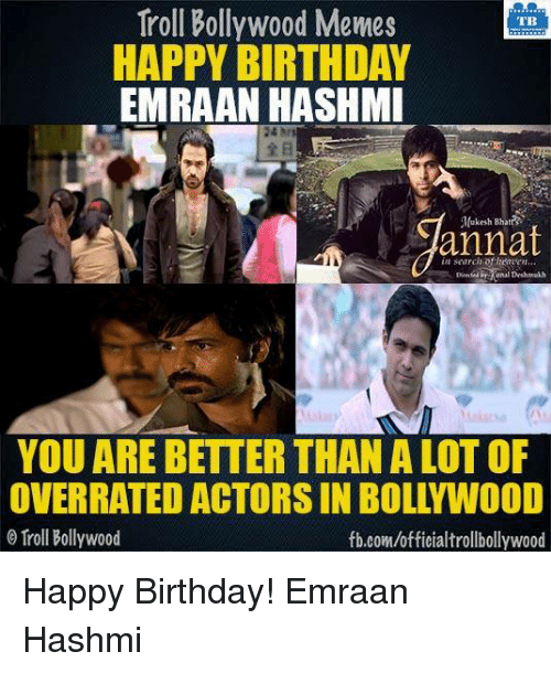 emraan hashmi: Troll Bollywood Memes  HAPPY BIRTHDAY  EMRAAN HASHMI  Mukesh Bhatr  annat  YOU ARE BETTER THAN ALOT OF  OVERRATED ACTORS IN BOLLYWOOD  Troll Bollywood  fb.com/officialtrollbollywood Happy Birthday! Emraan Hashmi