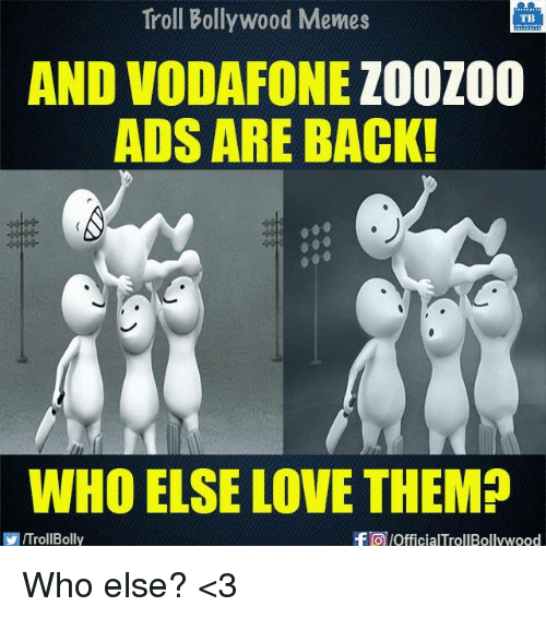 Bollywood Memes: Troll Bollywood Memes  TB  AND VODAFONE  ZOOZOO  ADS ARE BACK!  WHO ELSE LOVE THEMP  VIITrollBolly  -Fa official TrollBollywood Who else? <3