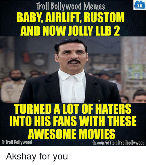 Bollywood Memes: Troll Bollywood Memes  TB  BABY AIRLIFT RUSTOM  TURNEDALOT OF HATERS  INTO HIS FANS WITH THESE  AWESOME MOVIES  o Troll Bollywood  fb.com/officialtrollbollywood Akshay for you