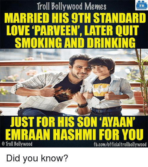 emraan hashmi: Troll Bollywood Memes  TB  MARRIED HIS 9THSTANDARD  LOVE PARVEEN, LATER QUIT  SMOKING AND DRINKING  JUST FOR HIS SON AYAAN'  EMRAAN HASHMI FOR YOU  o Troll Bollywood  fb.com/officialtrollbollywood Did you know?