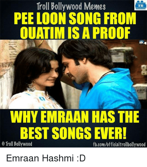 emraan hashmi: Troll Bollywood Memes  TB  PEE LOON SONG FROM  OUATIMISAPROOF  WHY EMRAAN HAS THE  BEST SONGS EVER!  o Troll Bollywood  fb.comuofficialtrollbollywood Emraan Hashmi :D  <DM>