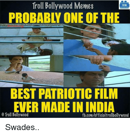 Bollywood Memes: Troll Bollywood Memes  TB  PROBABLY ONE OF THE  BEST PATRIOTIC FILM  EVER MADE IN INDIA  Troll Bollywood  fb.com/officialtrollbollywood Swades..