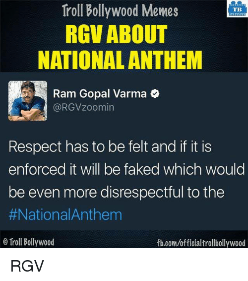 Enforcer: Troll Bollywood Memes  TB  RGV ABOUT  NATIONAL ANTHEM  Ram Gopal Varma  Ca RGVZoomin  Respect has to be felt and if it is  enforced it will be faked which would  be even more disrespectful to the  #National Anthem  o Troll Bollywood  fb.com/officialtrollbollywood RGV