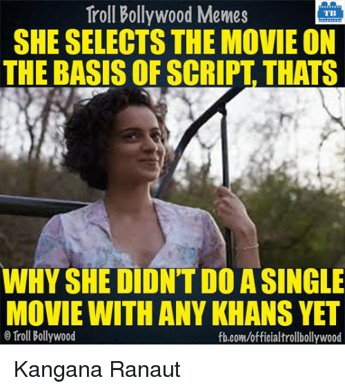 Bollywood Memes: Troll Bollywood Memes  TB  SHE SELECTS THE MOVIE ON  THE BASIS OF SCRIPT THATS  WHY SHE DIDNTDO ASINGLE  MOVIE WITHANY KHANS YET  Troll Bollywood  fb.com/officialtrollbollywood Kangana Ranaut