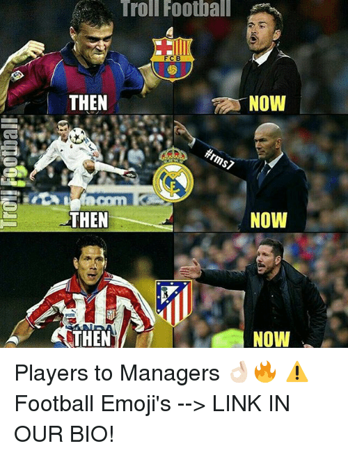 Emoji, Memes, and Troll: Troll Football  FCB  THEN  NOW  ffrms7  NOW  THEN  NOW  THEN Players to Managers 👌🏻🔥 ⚠️Football Emoji's --> LINK IN OUR BIO!