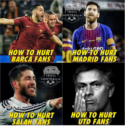 Troll Football: TROLL  FOOTBALL  HOW TO HURT  BARCA FANS  HOW TO HURT  MADRID FANS  TROLL  FOOTBALLO  TRO  How To HURTHOW TO HURT  SALAHK EANS  UTD FANS