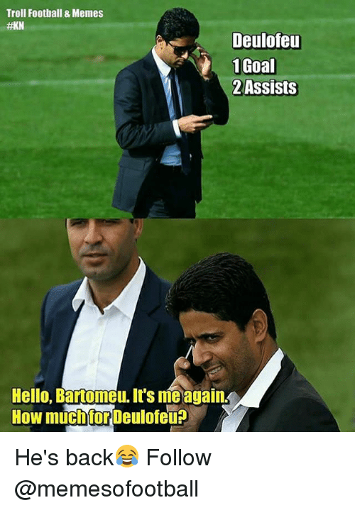 Football, Hello, and Memes: Troll Football & Memes  Deulofeu  1Goal  2Assists  Hello Bartomeu. It's me agairn He's back😂 Follow @memesofootball