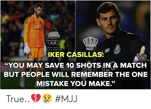 "Troll Football: TROLL  FOOTBALL  MJJ  TROLLFOOTBALL HD  IKER CASILLAS  YOU MAY SAVE 10 SHOTS IN A MATCH  BUT PEOPLE WILL REMEMBER THE ONE  MISTAKE YOU MAKE."" True..💔😢   #MJJ"