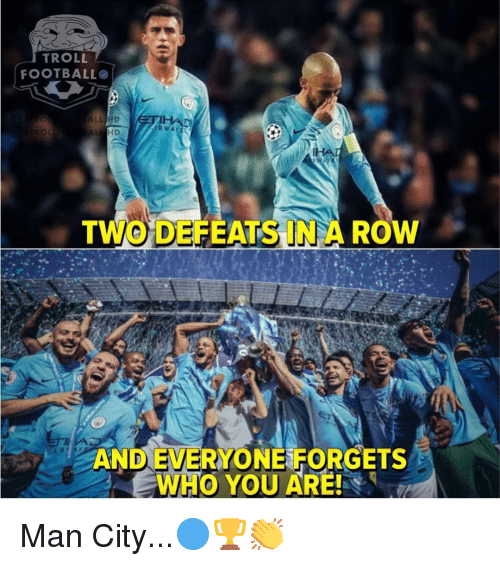 Troll Football: TROLL  FOOTBALL  O L  TWO DEFEATS IN A ROW  AND EVERYONE FORGETS  WHO YOU ARE! Man City...🔵🏆👏