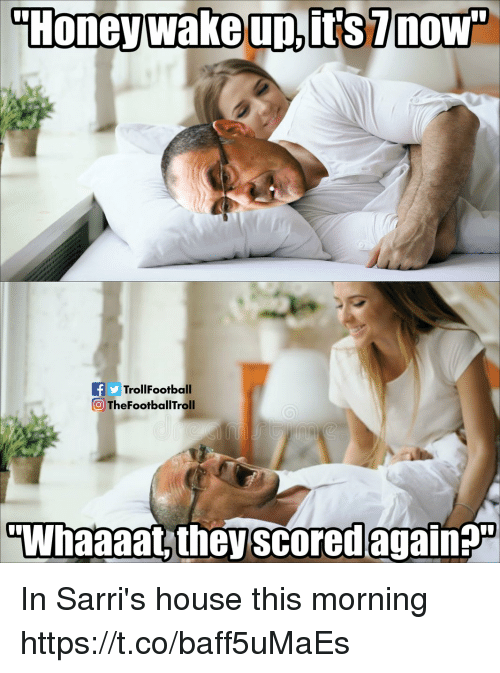Memes, House, and 🤖: TrollFootball  TheFootballTroll  Whaaaat, they scored again? In Sarri's house this morning https://t.co/baff5uMaEs