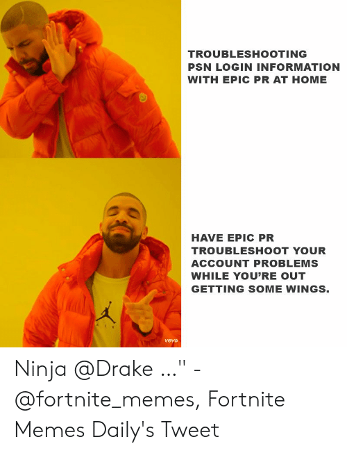 """Drake Fortnite Memes: TROUBLESHOOTING  PSN LOGIN INFORMATION  WITH EPIC PR AT HOME  HAVE EPIC PR  TROUBLESHOOT YOUR  ACCOUNT PROBLEMS  WHILE YOU'RE OUT  GETTING SOME WINGS  vevo Ninja @Drake …"""" - @fortnite_memes, Fortnite Memes Daily's Tweet"""