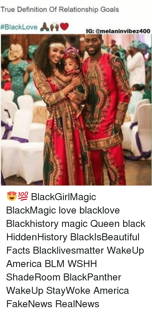 True Definition Of Relationship Goals Black Love Ah Ig Melaninvibez400 Blackgirlmagic Blackmagic Love Blacklove Blackhistory Magic Queen Black Hiddenhistory Blackisbeautiful Facts Blacklivesmatter Wakeup America Blm Wshh Shaderoom Blackpanther