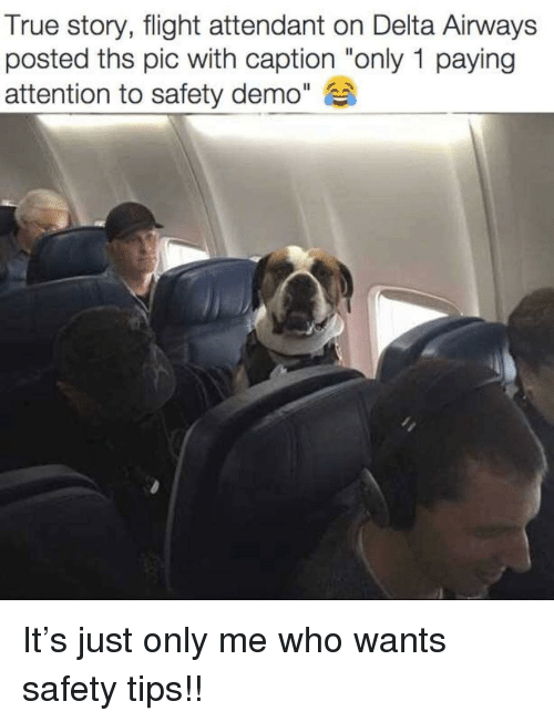 """True, Delta, and Flight: True story, flight attendant on Delta Airways  posted ths pic with caption """"only 1 paying  attention to safety demo"""" It's just only me who wants safety tips!!"""