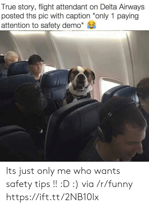 """Funny, True, and Delta: True story, flight attendant on Delta Airways  posted ths pic with caption """"only 1 paying  attention to safety demo"""" Its just only me who wants safety tips !! :D :) via /r/funny https://ift.tt/2NB10Ix"""