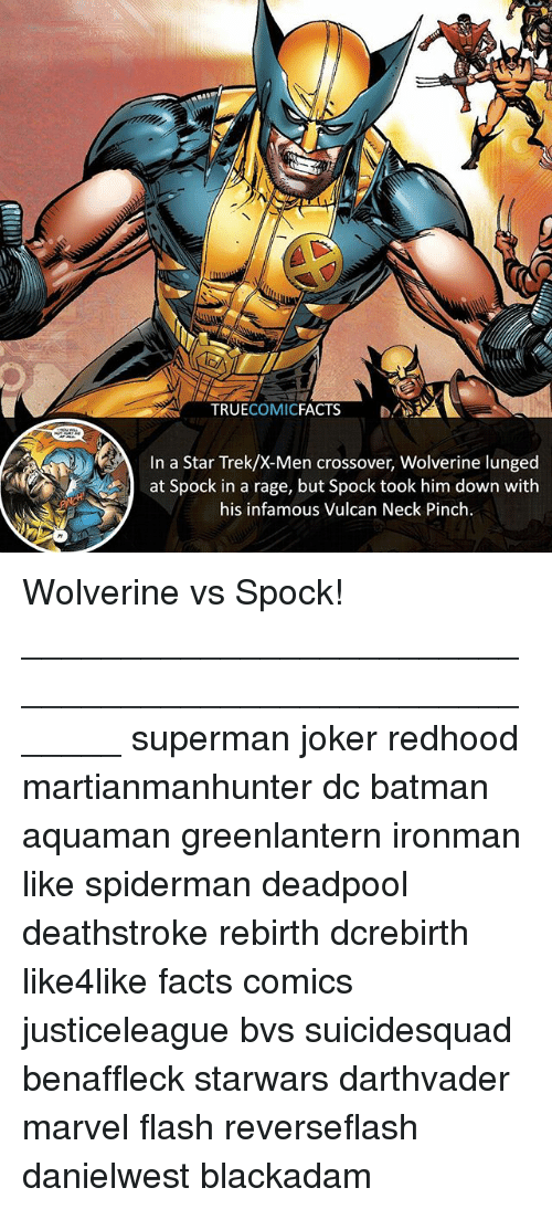 Batman, Facts, and Joker: TRUECOMICFACTS  In a Star Trek/X-Men crossover, Wolverine lunged  at Spock in a rage, but Spock took him down with  his infamous Vulcan Neck Pinch Wolverine vs Spock! ⠀_______________________________________________________ superman joker redhood martianmanhunter dc batman aquaman greenlantern ironman like spiderman deadpool deathstroke rebirth dcrebirth like4like facts comics justiceleague bvs suicidesquad benaffleck starwars darthvader marvel flash reverseflash danielwest blackadam