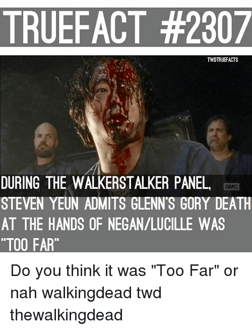 """Steven Yeun: TRUEFACT #2307  TWDTRUEFACTS  DURING THE WALKERSTALKER PANEL  aMC  STEVEN YEUN ADMITS GLENN'S GORY DEATH  AT THE HANDS OF NEGAN/LUCILLE WAS  """"TOO FAR"""" Do you think it was """"Too Far"""" or nah walkingdead twd thewalkingdead"""