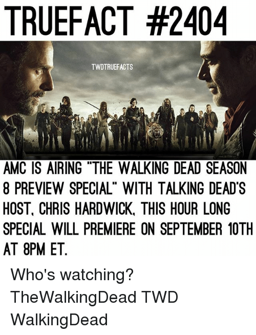 """Memes, The Walking Dead, and Walking Dead: TRUEFACT #2404  TWDTRUEFACTS  AMC IS AIRING """"THE WALKING DEAD SEASON  8 PREVIEW SPECIAL"""" WITH TALKING DEAD'S  HOST, CHRIS HARDWICK, THIS HOUR LONG  SPECIAL WILL PREMIERE ON SEPTEMBER 10TH  AT 8PM ET. Who's watching? TheWalkingDead TWD WalkingDead"""
