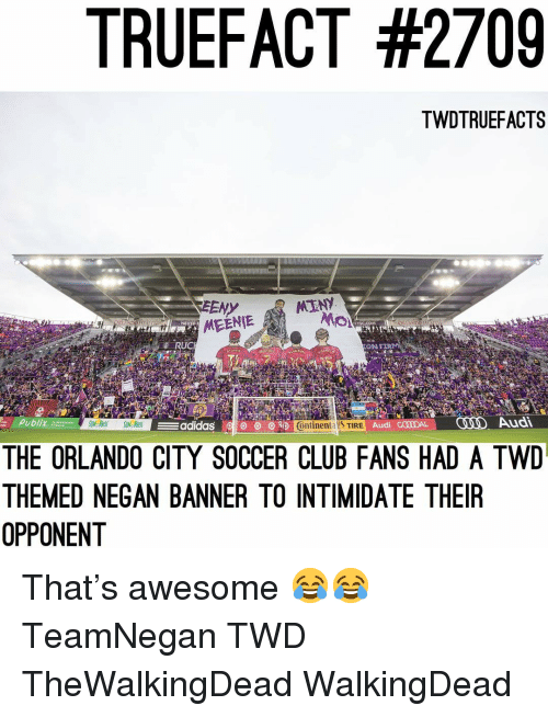intimidate: TRUEFACT #2709  TWDTRUEFACTS  EENY  YsC.cOM  LAN  SMEENIE  ON FER  Publix  adidas 얘  O  Ontinental TIRE  Audi G00ODAL  Audi  THE ORLANDO CITY SOCCER CLUB FANS HAD A TWD  THEMED NEGAN BANNER TO INTIMIDATE THEIR  OPPONENT That's awesome 😂😂 TeamNegan TWD TheWalkingDead WalkingDead