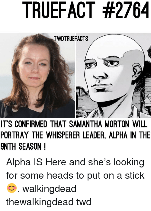 twd: TRUEFACT #2764  TWDTRUEFACTS  ITS CONFIRMED THAT SAMANTHA MORTON WILL  PORTRAY THE WHISPERER LEADER, ALPHA IN THE  9NTH SEASON ! Alpha IS Here and she's looking for some heads to put on a stick 😊. walkingdead thewalkingdead twd