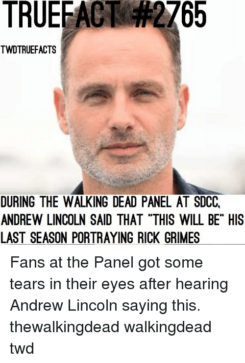 """The Walking Dead: TRUEFACT  2765  TWDTRUEFACTS  DURING THE WALKING DEAD PANEL AT SDCC,  ANDREW LINCOLN SAID THAT """"THIS WILL BE"""" HIS  LAST SEASON PORTRAYING RICK GRIMES Fans at the Panel got some tears in their eyes after hearing Andrew Lincoln saying this. thewalkingdead walkingdead twd"""