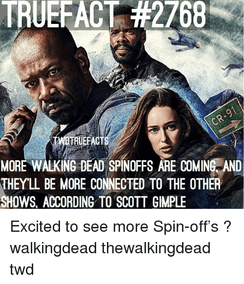twd: TRUEFACT #2768  RUEFACT  MORE WALKING DEAD SPINOFFS ARE COMINE AND  THEYL BE MORE CONNECTED TO THE OTHER  SHOWS, ACCORDING TO SCOTT GIMPLE Excited to see more Spin-off's ? walkingdead thewalkingdead twd