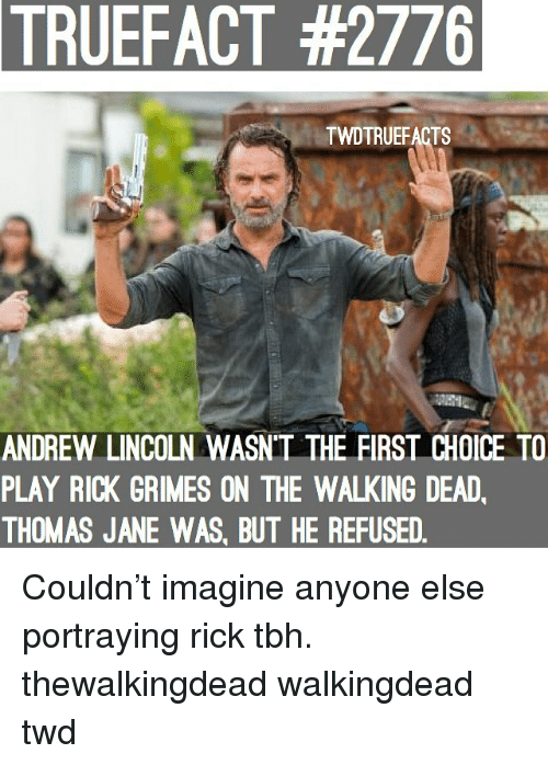 The Walking Dead: TRUEFACT  #2776  TWDTRUEFACTS  ANDREW LINCOLN WASN'T THE FIRST CHOICE TO  PLAY RICK GRIMES ON THE WALKING DEAD  THOMAS JANE WAS, BUT HE REFUSED Couldn't imagine anyone else portraying rick tbh. thewalkingdead walkingdead twd
