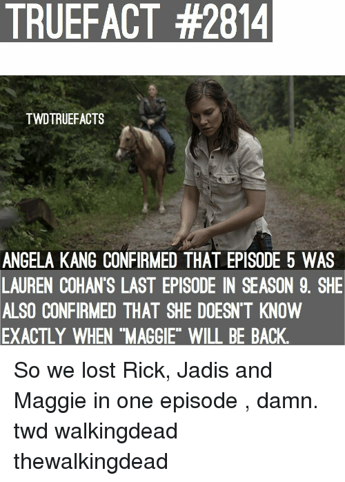 """twd: TRUEFACT #2814  TWDTRUEFACTS  ANGELA KANG CONFIRMED THAT EPISODE 5 WAS  LAUREN COHAN'S LAST EPISODE IN SEASON 9. SHE  ALSO CONFIRMED THAT SHE DOESN'T KNOVW  EXACTLY  WHEN """"MAGGIE"""" WILL BE BACK So we lost Rick, Jadis and Maggie in one episode , damn. twd walkingdead thewalkingdead"""