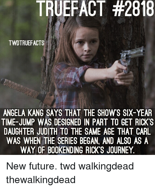 twd: TRUEFACT #2818  TWDTRUEFACTS  ANGELA KANG SAYS THAT THE SHOWS SIX-YEAR  TIME-JUMP WAS DESIGNED IN PART TO GET RICK'S  DAUGHTER JUDITH TO THE SAME AGE THAT CARIL  WAS WHEN THE SERIES BEGAN, AND ALSO AS A  WAY OF B00KENDING RICK'S JOURNEY. New future. twd walkingdead thewalkingdead