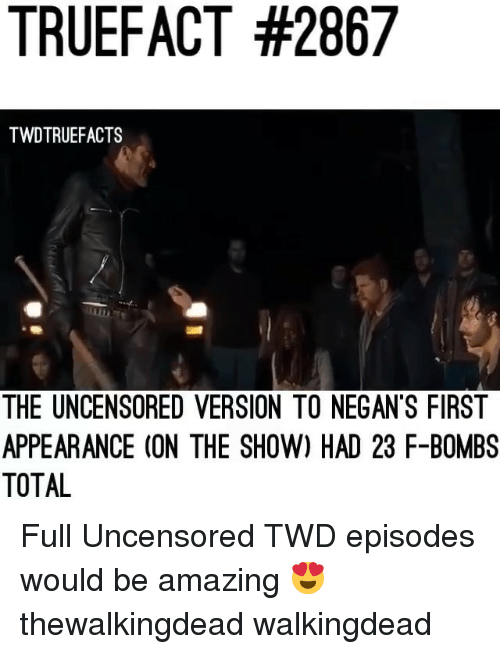 twd: TRUEFACT #2867  TWDTRUEFACTS  THE UNCENSORED VERSION TO NEGAN'S FIRST  APPEARANCE (ON THE SHOW) HAD 23 F-BOMBS  TOTAL Full Uncensored TWD episodes would be amazing 😍 thewalkingdead walkingdead