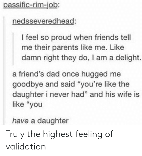 validation: Truly the highest feeling of validation