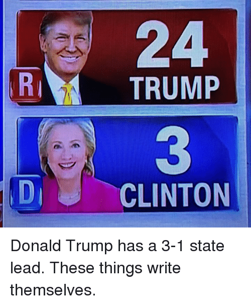 Trump Clinton: TRUMP  CLINTON Donald Trump has a 3-1 state lead. These things write themselves.