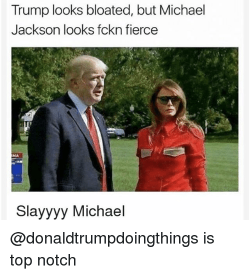 Michael Jackson, Michael, and Trump: Trump looks bloated, but Michael  Jackson looks fckn fierce  MA  Slayyyy Michael @donaldtrumpdoingthings is top notch