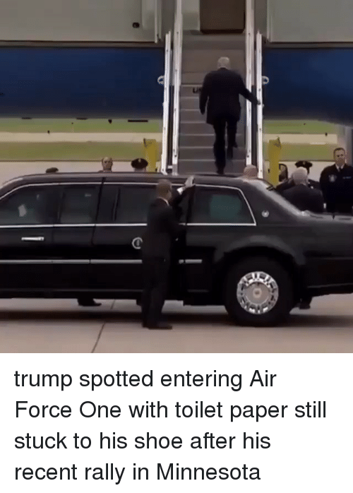 air force one: trump spotted entering Air Force One with toilet paper still stuck to his shoe after his recent rally in Minnesota