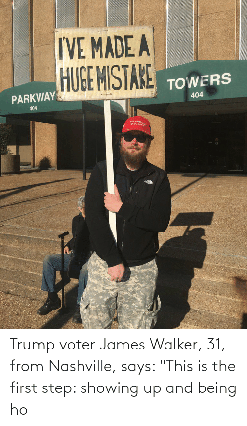 """walker: Trump voter James Walker, 31, from Nashville, says: """"This is the first step: showing up and being ho"""