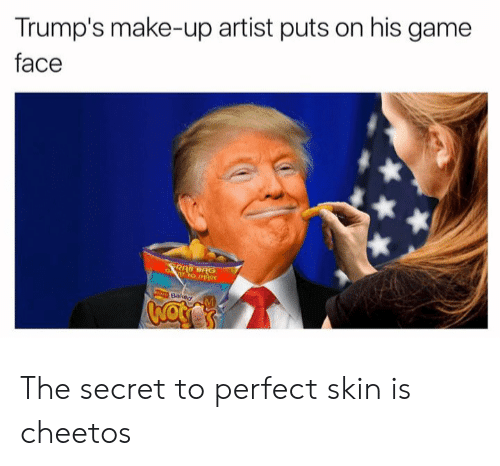 Cheetos, Game, and Dank Memes: Trump's make-up artist puts on his game  face  o  Baveor The secret to perfect skin is cheetos