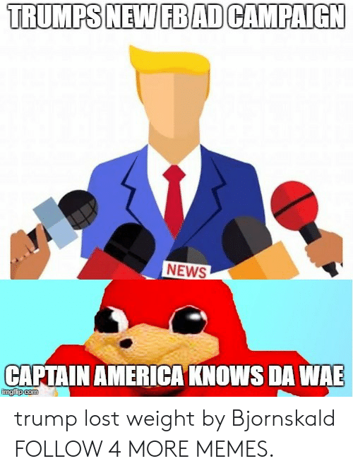 wae: TRUMPS NEW FBAD CAMPAIGN  NEWS  CAPTAIN AMERICA KNOWS DA WAE  imgfip com trump lost weight by Bjornskald FOLLOW 4 MORE MEMES.