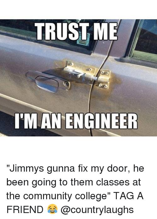 "Jimmie: TRUST ME  ENGINEER ""Jimmys gunna fix my door, he been going to them classes at the community college"" TAG A FRIEND 😂 @countrylaughs"